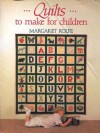 Quilts to Make for Children - Margaret Rolfe