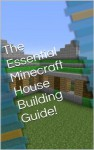 The Essential Minecraft House Building Guide! - Dave Robinson