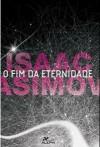 O Fim da Eternidade - Isaac Asimov, Susana Alexandria