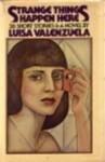 Strange Things Happen Here: Twenty-Six Short Stories and a Novel - Luisa Valenzuela