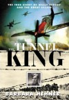 The Tunnel King: The True Story of Wally Floody and The Great Escape - Barbara Hehner