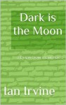 Dark is the Moon (The View from the Mirror) - Ian Irvine