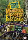 A Mangrove Forest Food Chain: A Who-Eats-What Adventure in Asia - Rebecca Hogue Wojahn, Donald Wojahn, W.H. Beck
