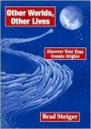 Other Worlds, Other Lives - Discover Your True Cosmic Origins - Brad Steiger