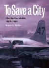 To Save a City: The Berlin Airlift, 1948-1949 - Roger Miller
