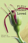 Fifty Shades of Loved - Rachel Starr Thomson, Mercy Hope, Kit Tosello, Shea Wood, Susan Milligan, Laura Leigh-Anne Busick, Katie Rees