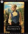 Beyond this Moment (Audio) - Tamera Alexander, Bernadette Dunne