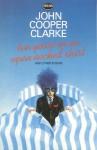 Ten Years in an Open Necked Shirt - John Cooper Clarke, Steve Maguire