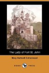 The Lady of Fort St. John (Dodo Press) - Mary Hartwell Catherwood