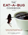 The Eat-a-Bug Cookbook, Revised: 40 Ways to Cook Crickets, Grasshoppers, Ants, Water Bugs, Spiders, Centipedes, and Their Kin - David George Gordon