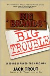 Big Brands, Big Trouble: Lessons Learned the Hard Way - Jack Trout