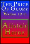 The Price Of Glory: Verdun 1916 - Alistair Horne