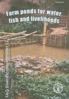 Farm Ponds for Water, Fish and Livelihoods - James W. Miller