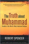 The Truth About Muhammad: Founder of the World's Most Intolerant Religion - Robert Spencer