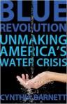 Blue Revolution: Unmaking America's Water Crisis - Cynthia Barnett