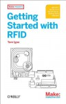 Getting Started with RFID: Identify Objects in the Physical World with Arduino - Tom Igoe