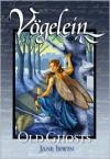 Vogelein, Volume 2: Old Ghosts - Jane Irwin, Foreword by Barb Lien-Cooper