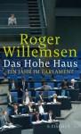 Das Hohe Haus. Ein Jahr im Parlament - Roger Willemsen