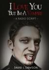 I Love You But I'm A Vampire - David L. Dawson