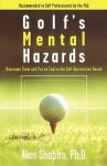 Golf's Mental Hazards: Overcome Them and Put an End to the Self-Destructive Round - Alan Shapiro