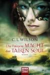 Die finstere Macht der Tairen Soul: Roman (German Edition) - C.L. Wilson, dec3 GmbH & Co.KG Daniel Ernle, Britta Evert