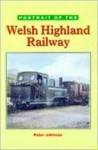 PORTRAIT OF THE WELSH HIGHLAND RAILWAY - Peter Johnson