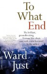 To What End? - Ward Just
