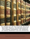 The Works of J.W. Von Goethe: Wilhelm Meister's Travels. the Recreations of the German Emigrants. the Sorrows of Young Werther. Elective Affinities - Johann Wolfgang von Goethe, Thomas Carlyle