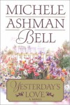 Yesterday's Love - Michele Ashman Bell