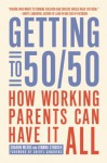 Getting to 50/50: How Working Parents Can Have It All - Sharon Meers, Joanna Strober, Sheryl Sandberg