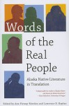 Words of the Real People: Alaska Native Literature in Translation - Ann Fienup-Riordan, Lawrence D. Kaplan