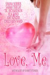 Love, Me - Shana Norris, T.K. Richardson, Emily Ann Ward, Sarah Tregay, Ela Lond, Amy Kinzer
