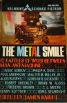 The Metal Smile - Brian W. Aldiss, Damon Knight, Philip K. Dick, Robert Sheckley, Poul Anderson, Fredric Brown, C.L. Moore, Stephen Vincent Benét, Gordon R. Dickson, Walter M. Miller Jr., Margaret St. Clair, Henry Kuttner, Algis Budrys, Isaac Asimov
