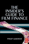 The Insider's Guide to Film Finance - Philip Alberstat