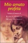Mio amato Profeta. Lettere d'amore di Kahlil Gibran e Mary Haskell - Kahlil Gibran, Isabella Farinelli, Mary Haskell, Virginia Hilu