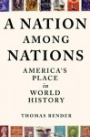 A Nation Among Nations: America's Place in World History - Thomas Bender
