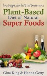 Lose Weight, Get Fit & Feel Great With a Plant-Based Diet of Natural Super Foods - Hanna Getty, Regina King