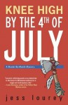 Knee High by the Fourth of July (Murder-by-Month Mystery #3) - Jess Lourey