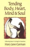 Tending Body, Heart, Mind, and Soul: Following Jesus in Caring for Ourselves - Mary Jane Gorman