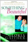 Something Beautiful: The Stories Behind a Half-century of the Songs of Bill and Gloria Gaither (Faithwords) - Gloria Gaither