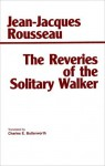The Reveries of the Solitary Walker - Jean-Jacques Rousseau, Charles E. Butterworth