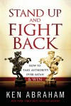 Stand Up and Fight Back: How to Take Authority over Satan and Win - Ken Abraham