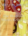Illustrated World's Religions: A Guide to Our Wisdom Traditions - Huston Smith