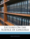 Lectures on the Science of Language - Max Müller