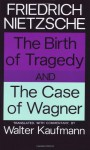 The Birth of Tragedy/The Case of Wagner - Friedrich Nietzsche, Walter Kaufmann