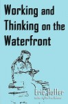 Working and Thinking on the Waterfront - Eric Hoffer