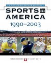 Sports In America: 1990 To 2003 (Sports in America a Decade By Decade History) - Bob Woods, James Buckley Jr., Larry Keith