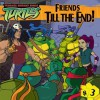 Friends Till the End! (Teenage Mutant Ninja Turtles) - Bob Ostrom, Steve Murphy, Marty Isenberg