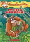 I'm Not a Supermouse! - Geronimo Stilton