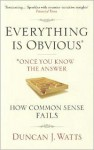 Everything Is Obvious: Why Common Sense Is Nonsense - Duncan J. Watts